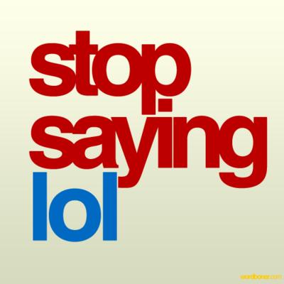 Stop saying lol